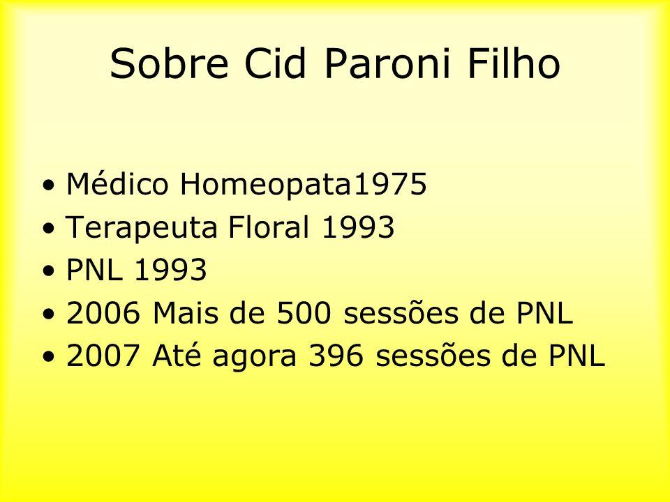 Sobre Cid Paroni Filho Médico Homeopata1975 Terapeuta Floral 1993 PNL 1993 2006 Mais de 500 sessões de PNL 2007 Até agora 396 sessões de PNL