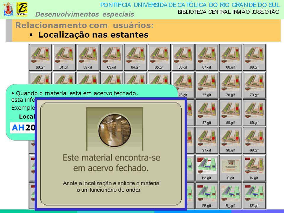 Desenvolvimentos especiais Relacionamento com usuários: Localização nas estantes Quando o material está em acervo fechado, esta informação também é apresentada.
