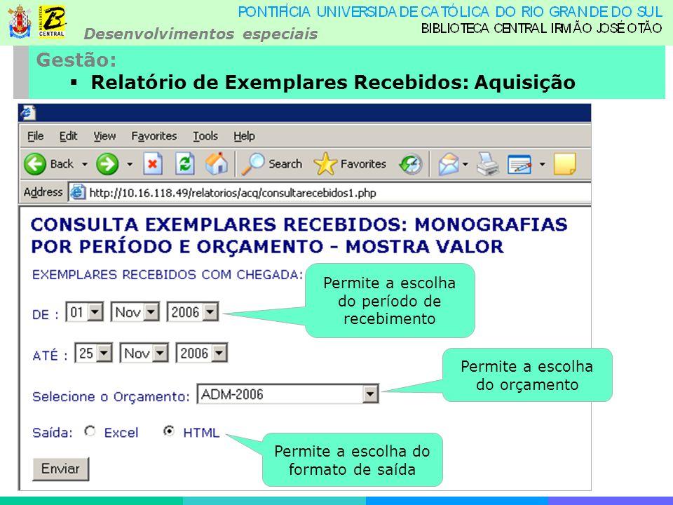 Desenvolvimentos especiais Gestão: Relatório de Exemplares Recebidos: Aquisição Permite a escolha do período de recebimento Permite a escolha do orçamento Permite a escolha do formato de saída
