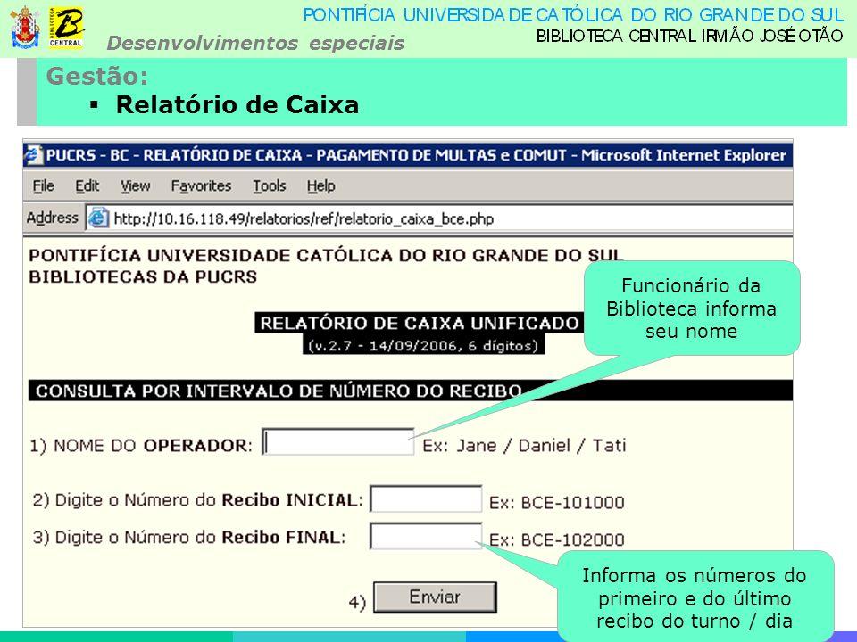Desenvolvimentos especiais Gestão: Relatório de Caixa Funcionário da Biblioteca informa seu nome Informa os números do primeiro e do último recibo do turno / dia
