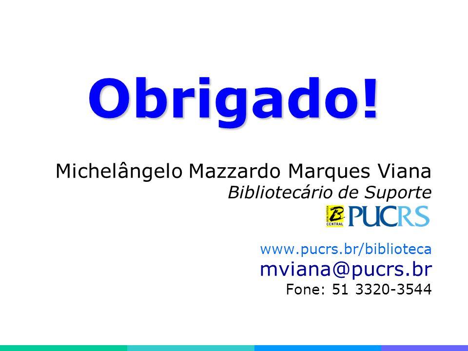 Desenvolvimentos especiais Michelângelo Mazzardo Marques Viana Bibliotecário de Suporte www.pucrs.br/biblioteca mviana@pucrs.br Fone: 51 3320-3544 Obrigado!