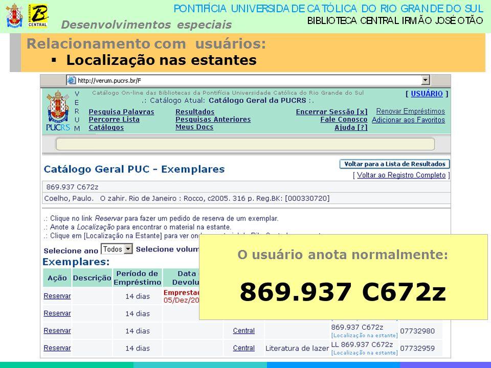 Desenvolvimentos especiais Relacionamento com usuários: Localização nas estantes O usuário anota normalmente: 869.937 C672z