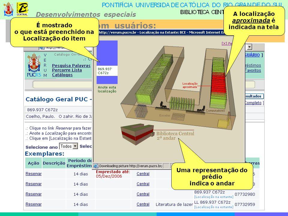 Desenvolvimentos especiais Relacionamento com usuários: Localização nas estantes A localização aproximada é indicada na tela Uma representação do prédio indica o andar É mostrado o que está preenchido na Localização do item