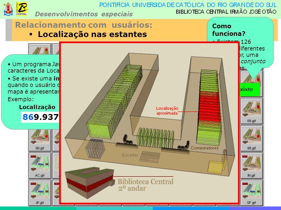 Desenvolvimentos especiais Relacionamento com usuários: Localização nas estantes Como funciona.