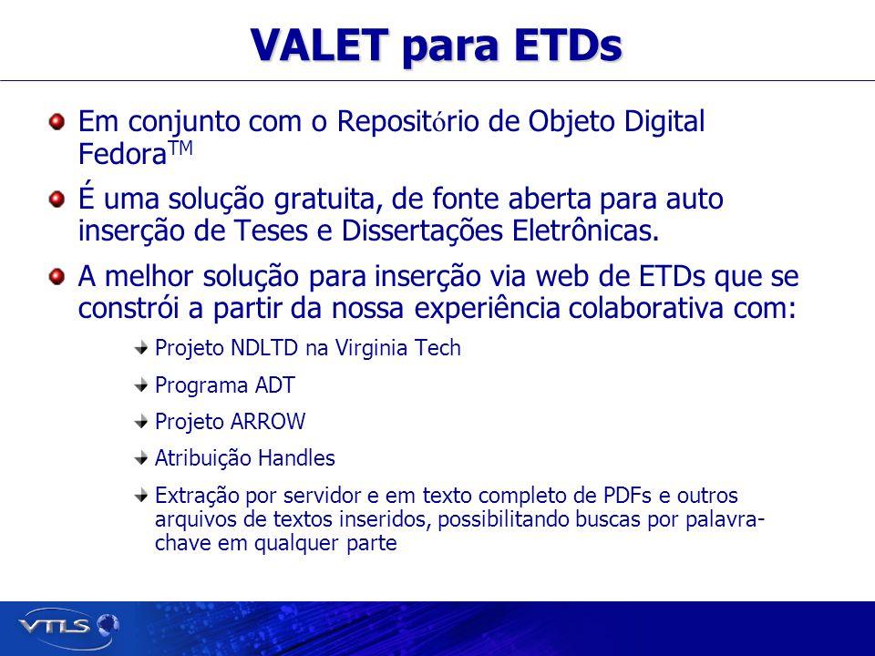 Visionary Technology in Library Solutions VALET para ETDs Em conjunto com o Reposit ó rio de Objeto Digital Fedora TM É uma solução gratuita, de fonte aberta para auto inserção de Teses e Dissertações Eletrônicas.