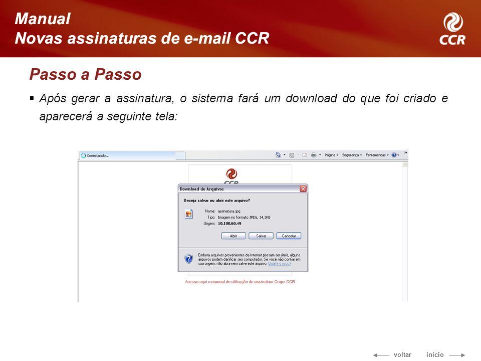 voltar início Manual Novas assinaturas de e-mail CCR Passo a Passo Após gerar a assinatura, o sistema fará um download do que foi criado e aparecerá a seguinte tela: Manual Novas assinaturas de e-mail CCR