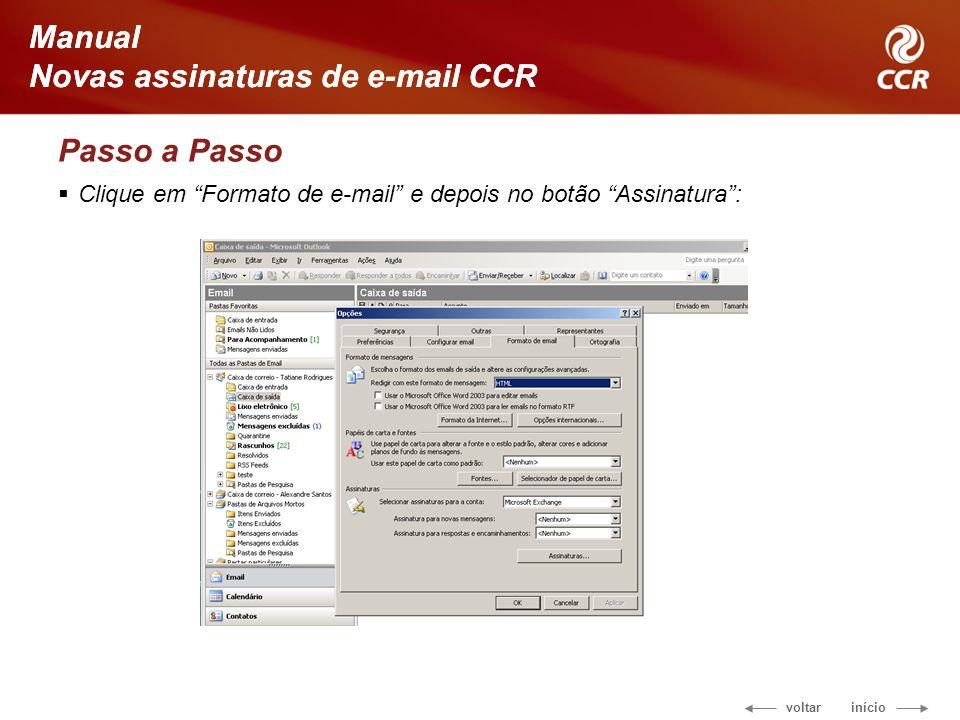 voltar início Manual Novas assinaturas de e-mail CCR Passo a Passo Clique em Formato de e-mail e depois no botão Assinatura: Manual Novas assinaturas de e-mail CCR