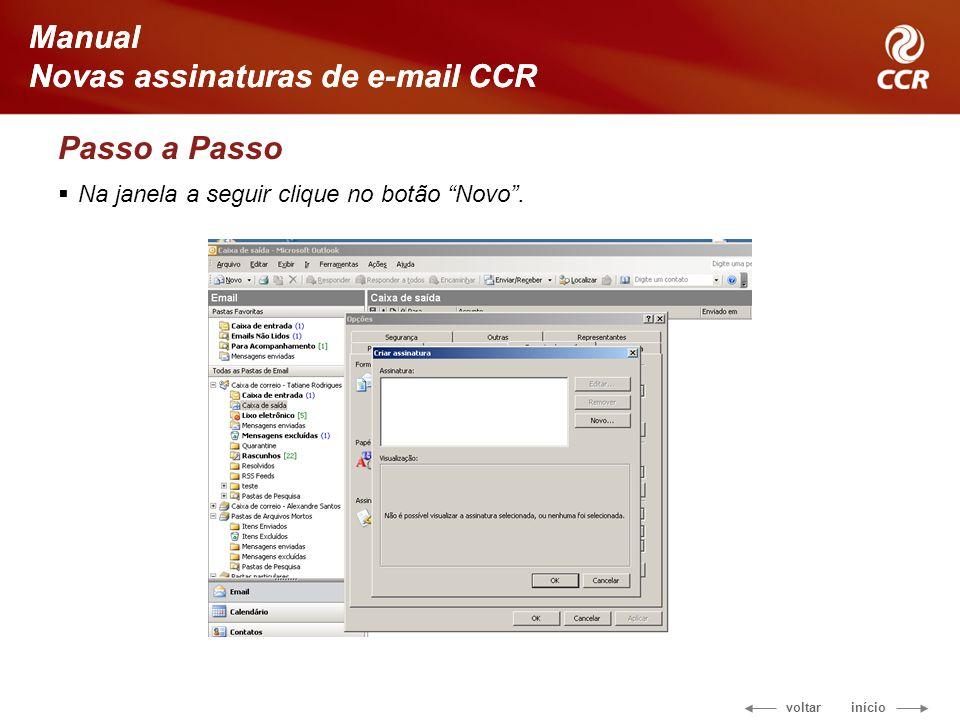 voltar início Manual Novas assinaturas de e-mail CCR Passo a Passo Na janela a seguir clique no botão Novo.