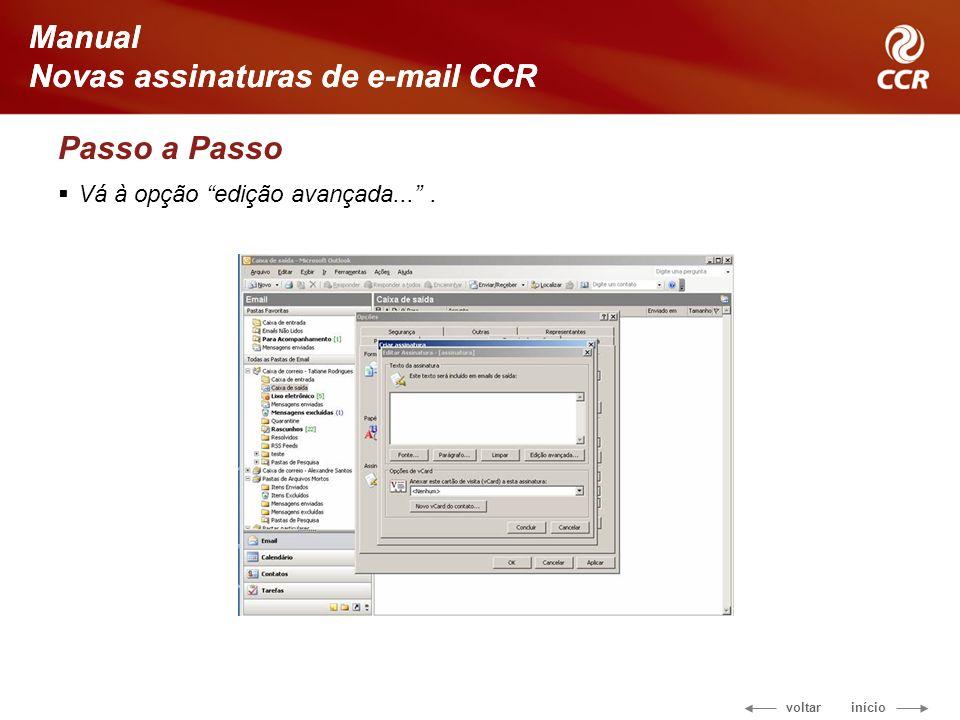 voltar início Manual Novas assinaturas de e-mail CCR Passo a Passo Vá à opção edição avançada....