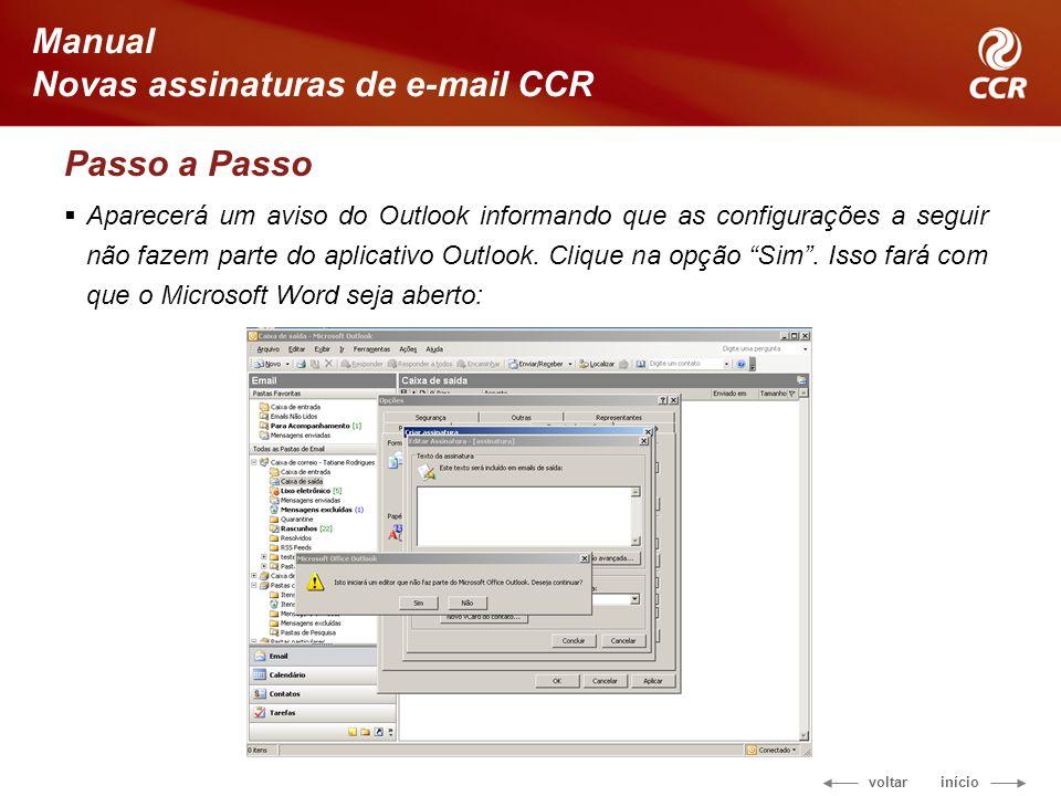 voltar início Manual Novas assinaturas de e-mail CCR Passo a Passo Aparecerá um aviso do Outlook informando que as configurações a seguir não fazem parte do aplicativo Outlook.