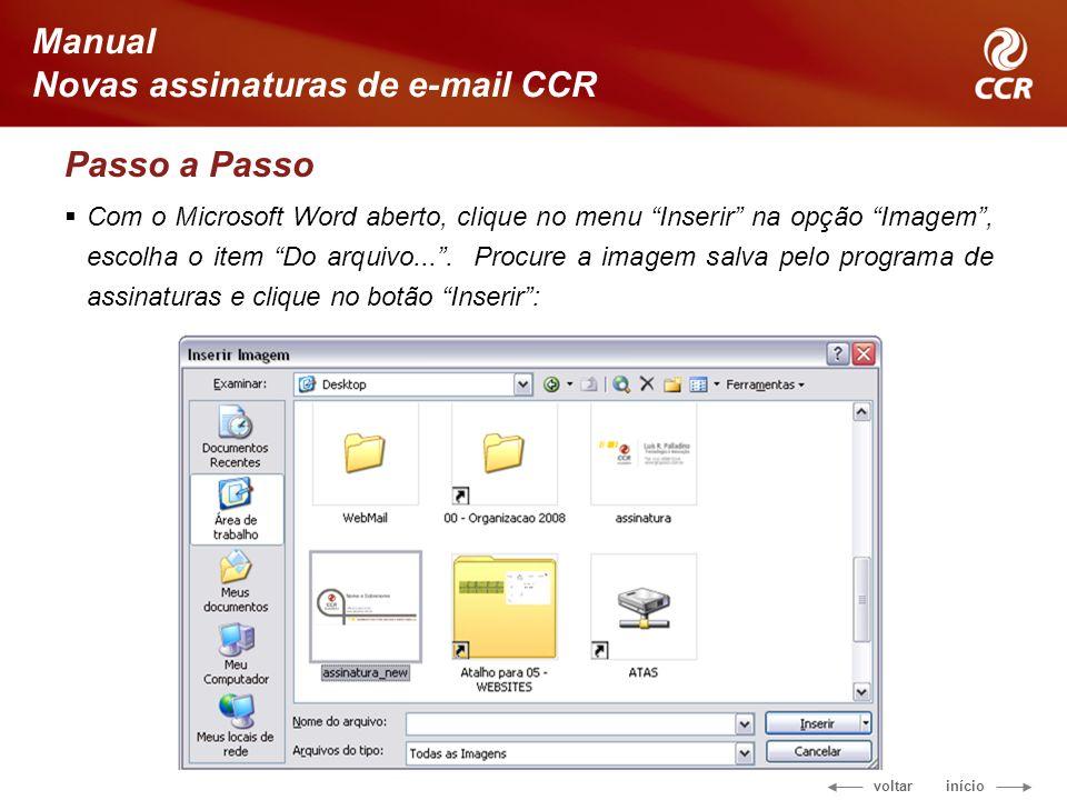 voltar início Manual Novas assinaturas de e-mail CCR Passo a Passo Com o Microsoft Word aberto, clique no menu Inserir na opção Imagem, escolha o item Do arquivo....