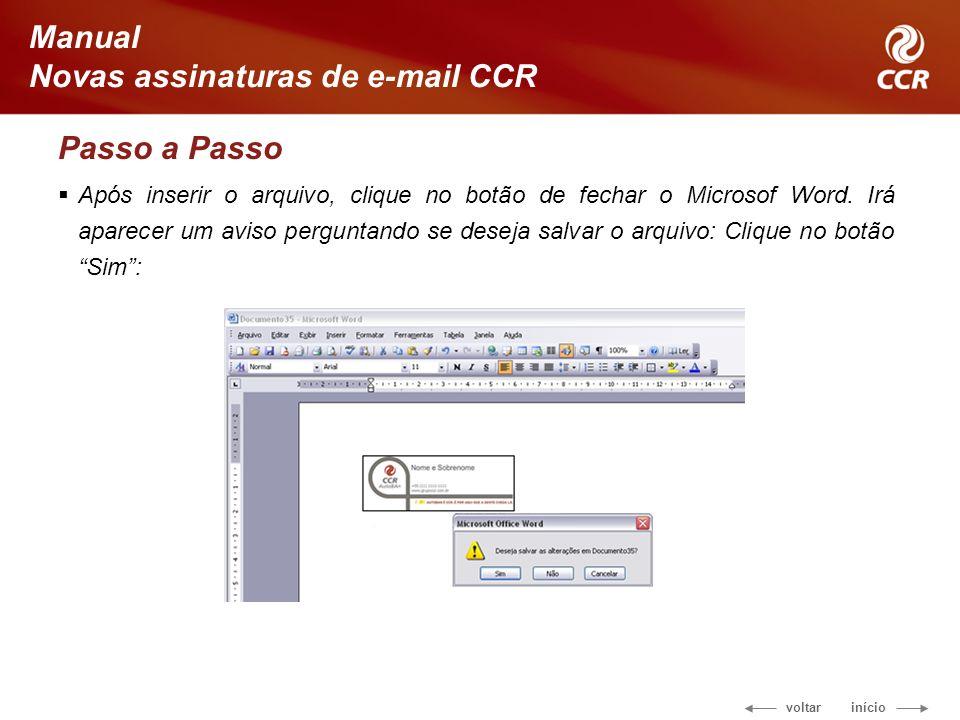 voltar início Manual Novas assinaturas de e-mail CCR Passo a Passo Após inserir o arquivo, clique no botão de fechar o Microsof Word.