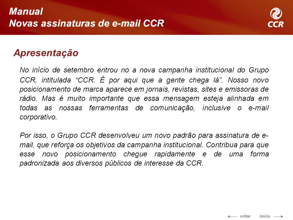voltar início Manual Novas assinaturas de e-mail CCR Manual Novas assinaturas de e-mail CCR Apresentação No início de setembro entrou no a nova campanha institucional do Grupo CCR, intitulada CCR.