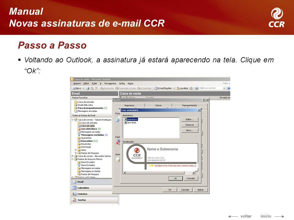 voltar início Manual Novas assinaturas de e-mail CCR Passo a Passo Voltando ao Outlook, a assinatura já estará aparecendo na tela.