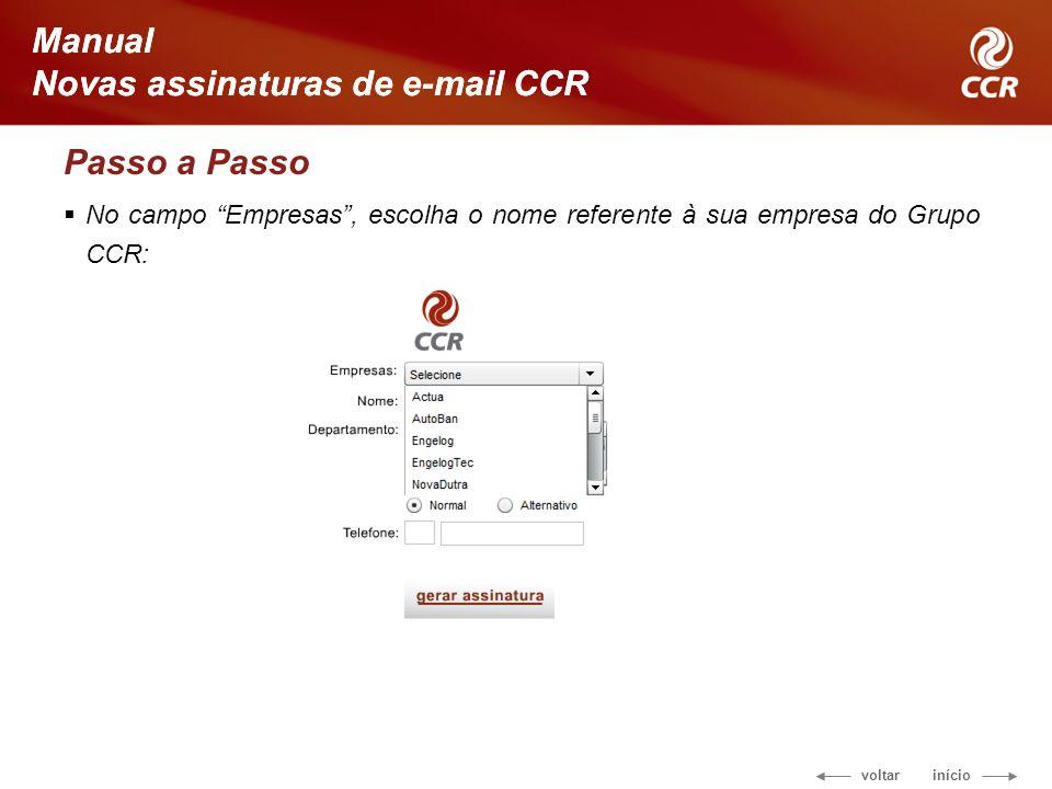 voltar início Manual Novas assinaturas de e-mail CCR Passo a Passo No campo Empresas, escolha o nome referente à sua empresa do Grupo CCR: Manual Novas assinaturas de e-mail CCR
