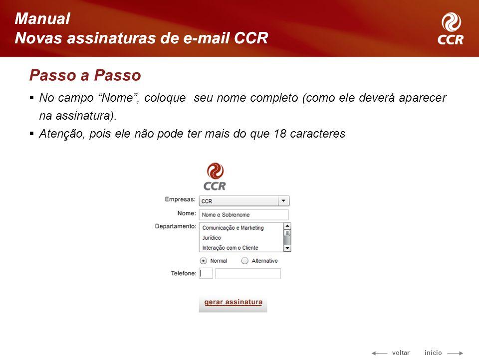 voltar início Manual Novas assinaturas de e-mail CCR Passo a Passo Manual Novas assinaturas de e-mail CCR No campo Nome, coloque seu nome completo (como ele deverá aparecer na assinatura).
