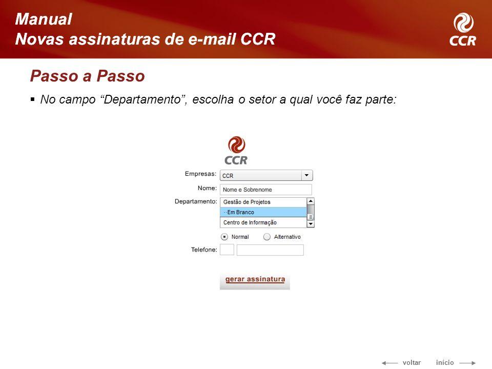 voltar início Manual Novas assinaturas de e-mail CCR Passo a Passo No campo Departamento, escolha o setor a qual você faz parte: Manual Novas assinaturas de e-mail CCR