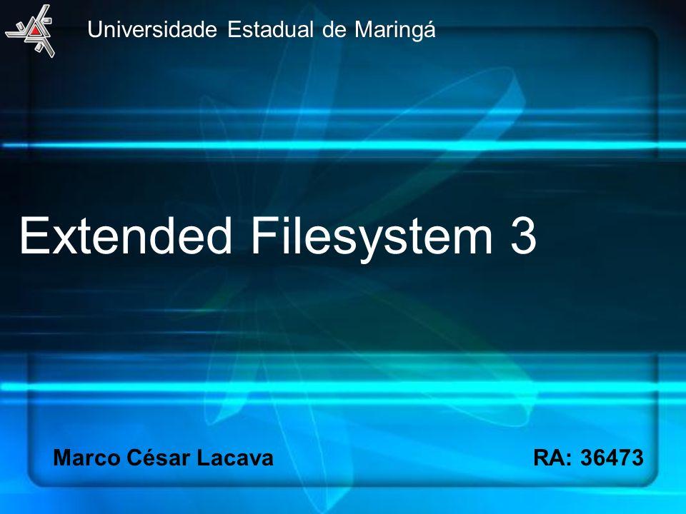 Extended Filesystem 3 Universidade Estadual de Maringá Marco César LacavaRA: 36473