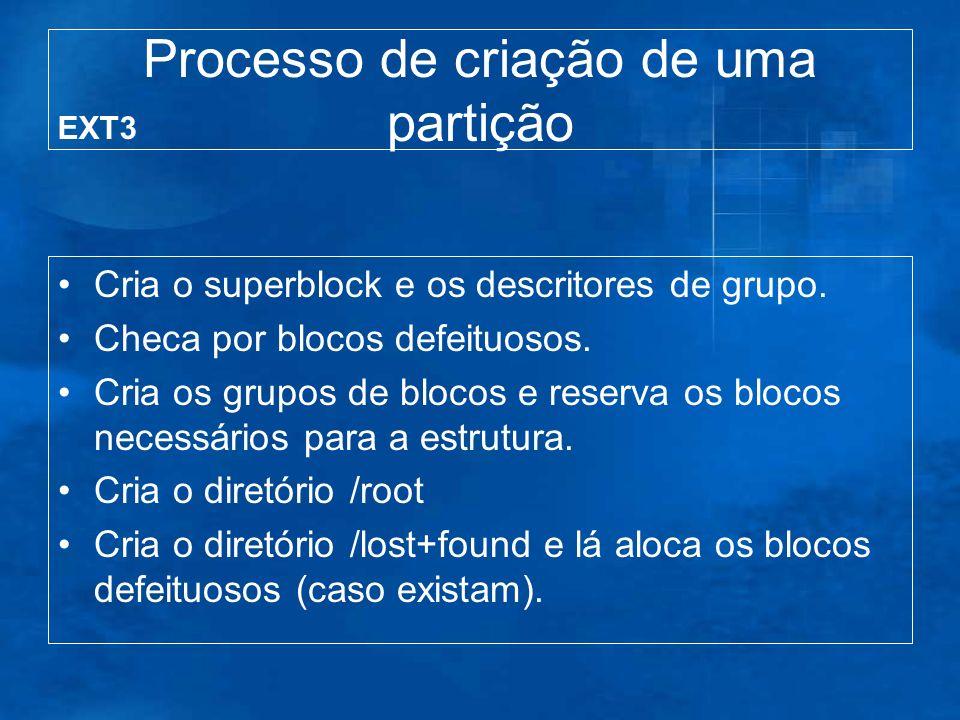 Processo de criação de uma partição Cria o superblock e os descritores de grupo. Checa por blocos defeituosos. Cria os grupos de blocos e reserva os b