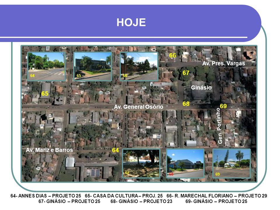 HOJE 63 61 62 61 61- COLÉGIO CARLOS GOMES – PROJETO 27 62 – CASA DAS VARANDAS – PROJETO 30 MONUMENTO DA PANELINHA – PROJETO 25 63 62 Rua Barão do Rio Branco Rua Coronel Pillar Av.