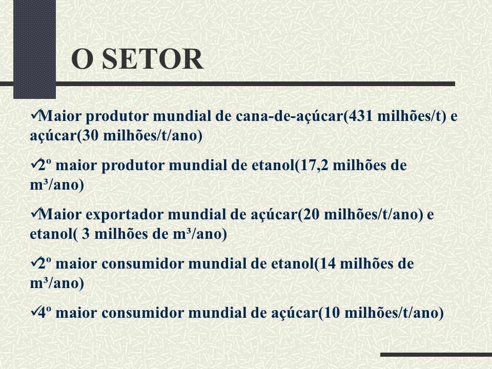 Maior produtor mundial de cana-de-açúcar(431 milhões/t) e açúcar(30 milhões/t/ano) 2º maior produtor mundial de etanol(17,2 milhões de m³/ano) Maior e
