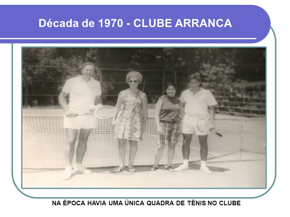 Década de 1970 - CLUBE ARRANCA NA ÉPOCA HAVIA UMA ÚNICA QUADRA DE TÊNIS NO CLUBE