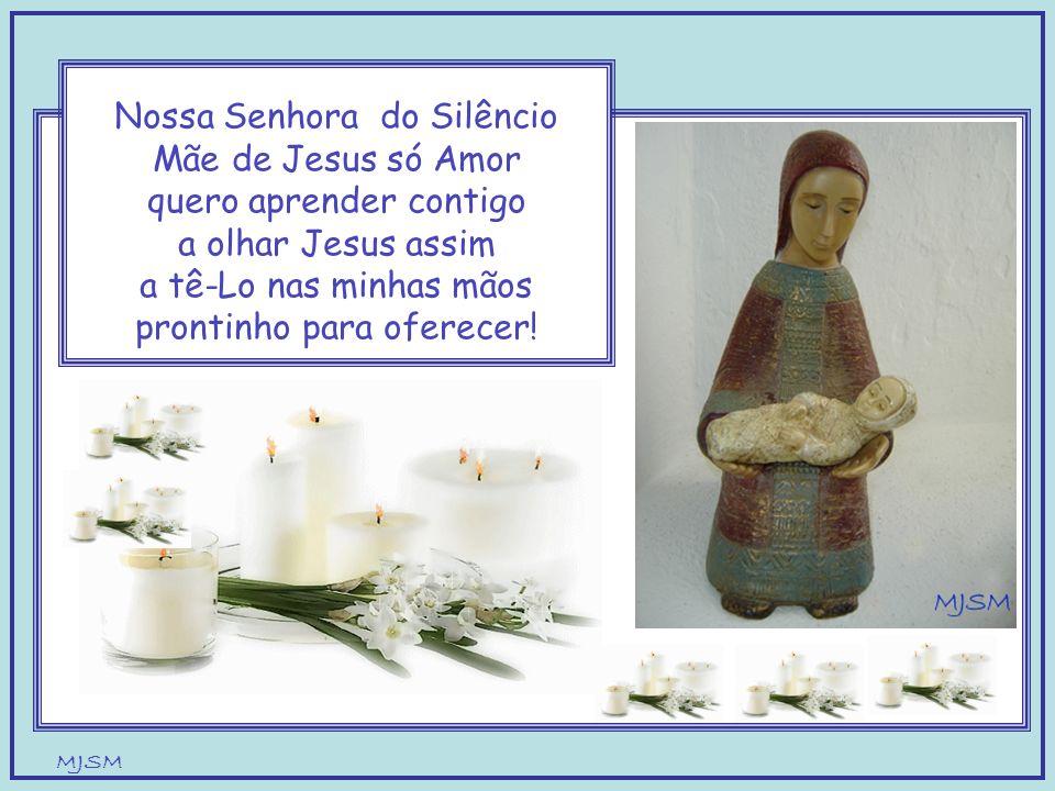 MJSM Nossa Senhora da Luz Mãe de um Jesus todo Dom, Mãe carinhosa e atenta, quero amar como tu o Jesus que guardo em mim!