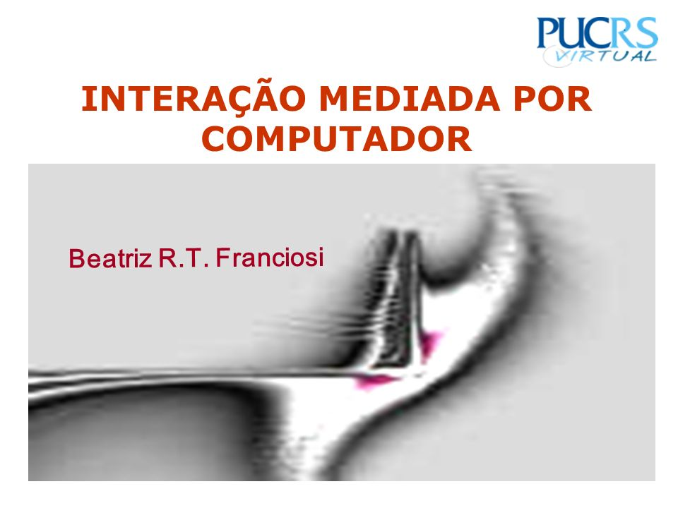 INTERAÇÃO MEDIADA POR COMPUTADOR Beatriz R.T. Franciosi