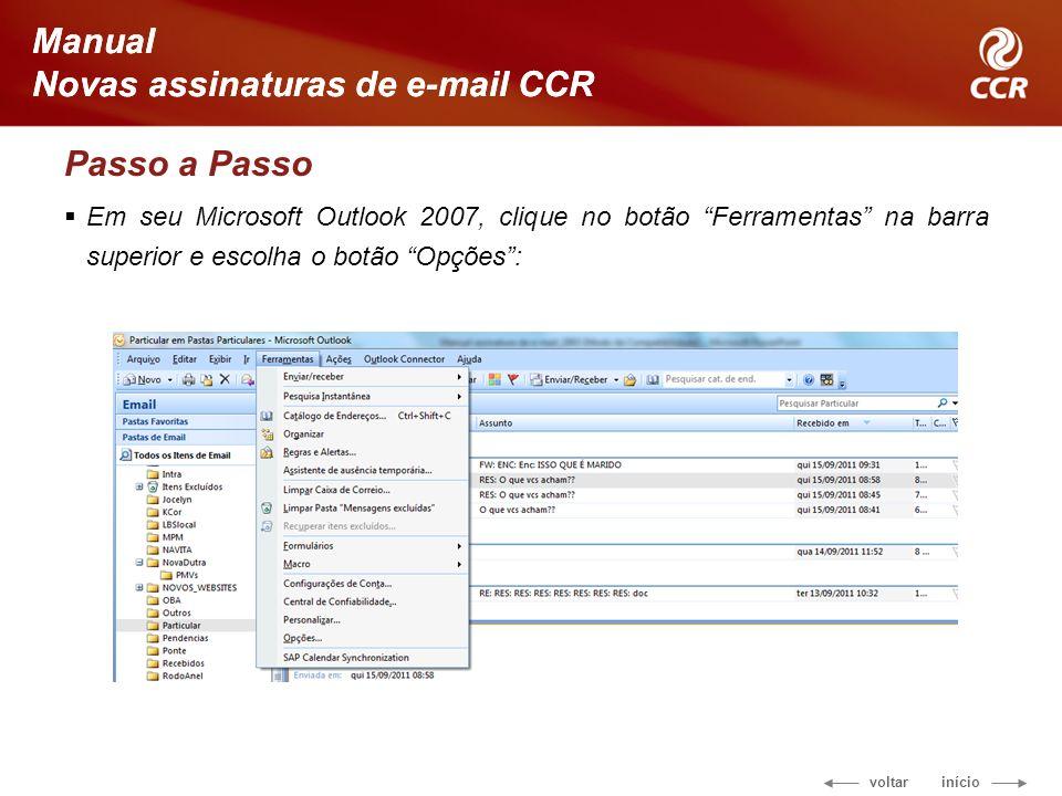 voltar início Manual Novas assinaturas de e-mail CCR Passo a Passo Em seu Microsoft Outlook 2007, clique no botão Ferramentas na barra superior e esco