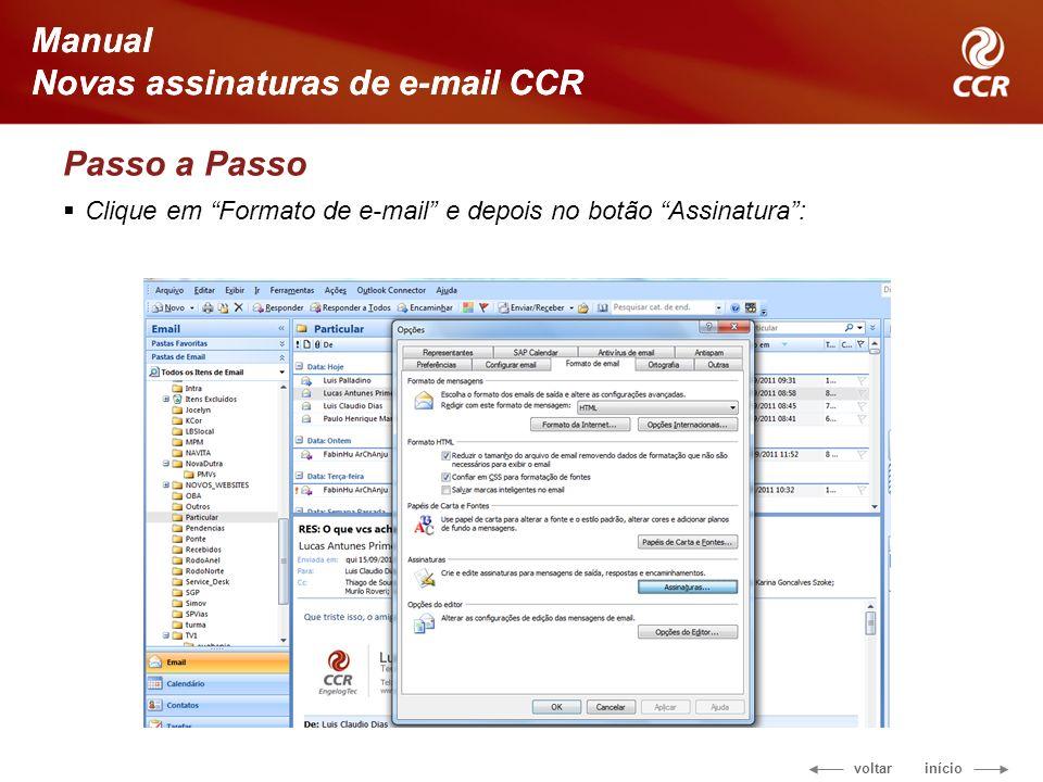 voltar início Manual Novas assinaturas de e-mail CCR Passo a Passo Clique em Formato de e-mail e depois no botão Assinatura: Manual Novas assinaturas