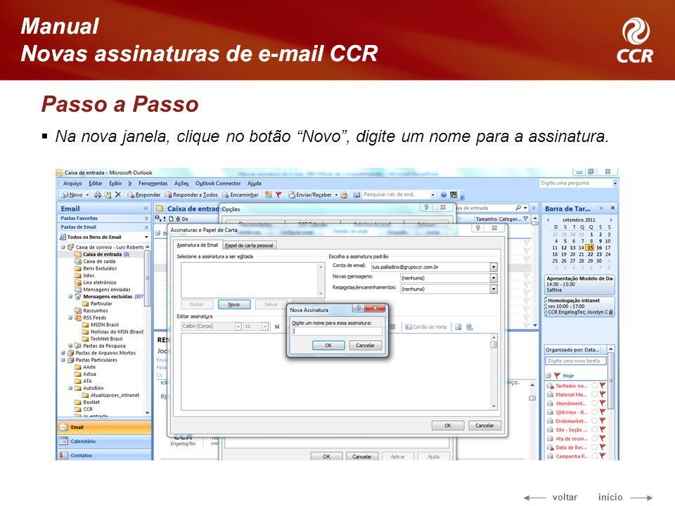 voltar início Manual Novas assinaturas de e-mail CCR Passo a Passo Na nova janela, clique no botão Novo, digite um nome para a assinatura. Manual Nova