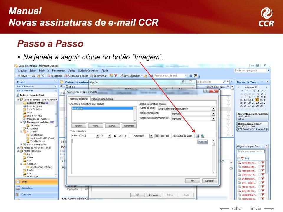 voltar início Manual Novas assinaturas de e-mail CCR Passo a Passo Na janela a seguir clique no botão Imagem. Manual Novas assinaturas de e-mail CCR