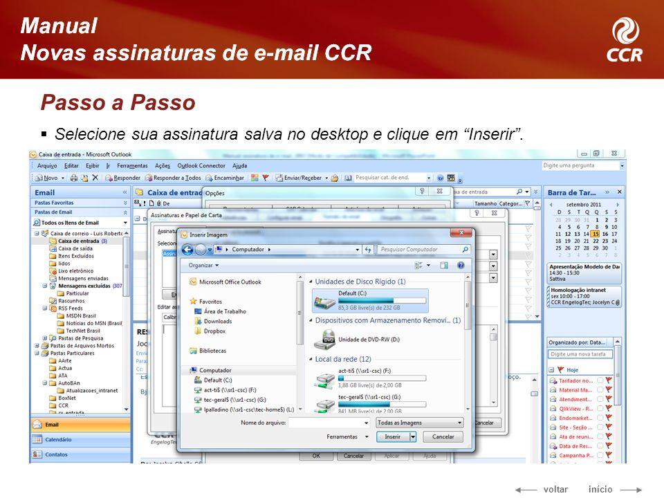 voltar início Manual Novas assinaturas de e-mail CCR Passo a Passo Selecione sua assinatura salva no desktop e clique em Inserir. Manual Novas assinat
