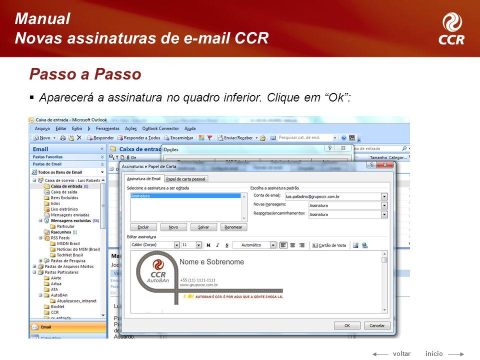 voltar início Manual Novas assinaturas de e-mail CCR Passo a Passo Aparecerá a assinatura no quadro inferior. Clique em Ok: