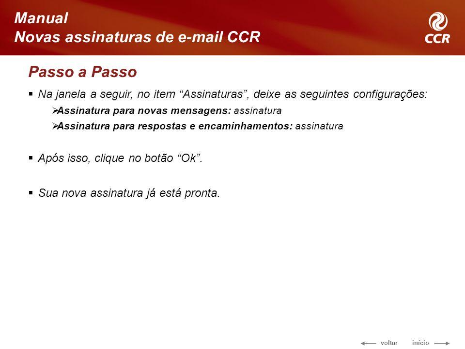 voltar início Manual Novas assinaturas de e-mail CCR Passo a Passo Na janela a seguir, no item Assinaturas, deixe as seguintes configurações: Assinatu