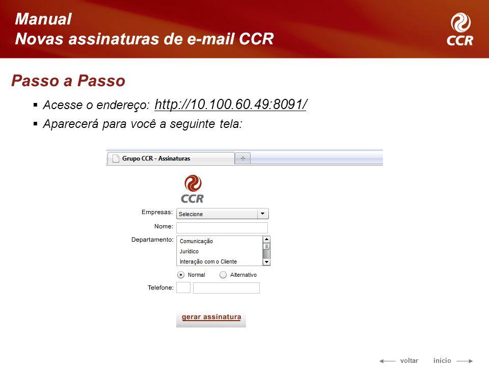 voltar início Manual Novas assinaturas de e-mail CCR Passo a Passo Acesse o endereço: http://10.100.60.49:8091/ http://10.100.60.49:8091/ Aparecerá pa