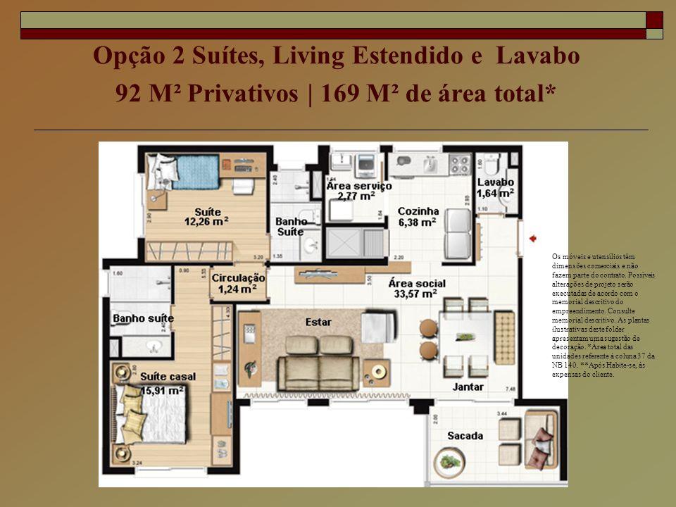 Opção 2 Suítes, Living Estendido e Lavabo 92 M² Privativos | 169 M² de área total* Os móveis e utensílios têm dimensões comerciais e não fazem parte d