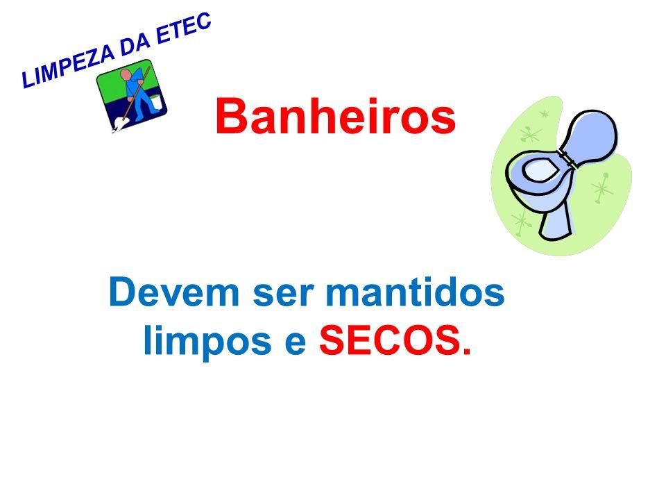 LIMPEZA DA ETEC Banheiros Devem ser mantidos limpos e SECOS.
