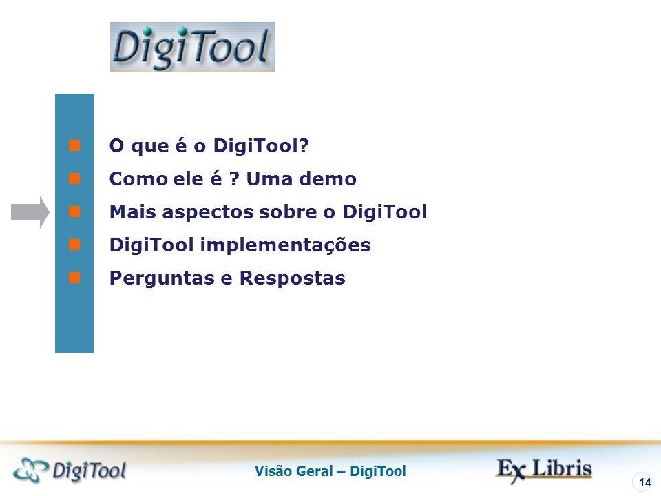 Visão Geral – DigiTool 14 O que é o DigiTool. Como ele é .