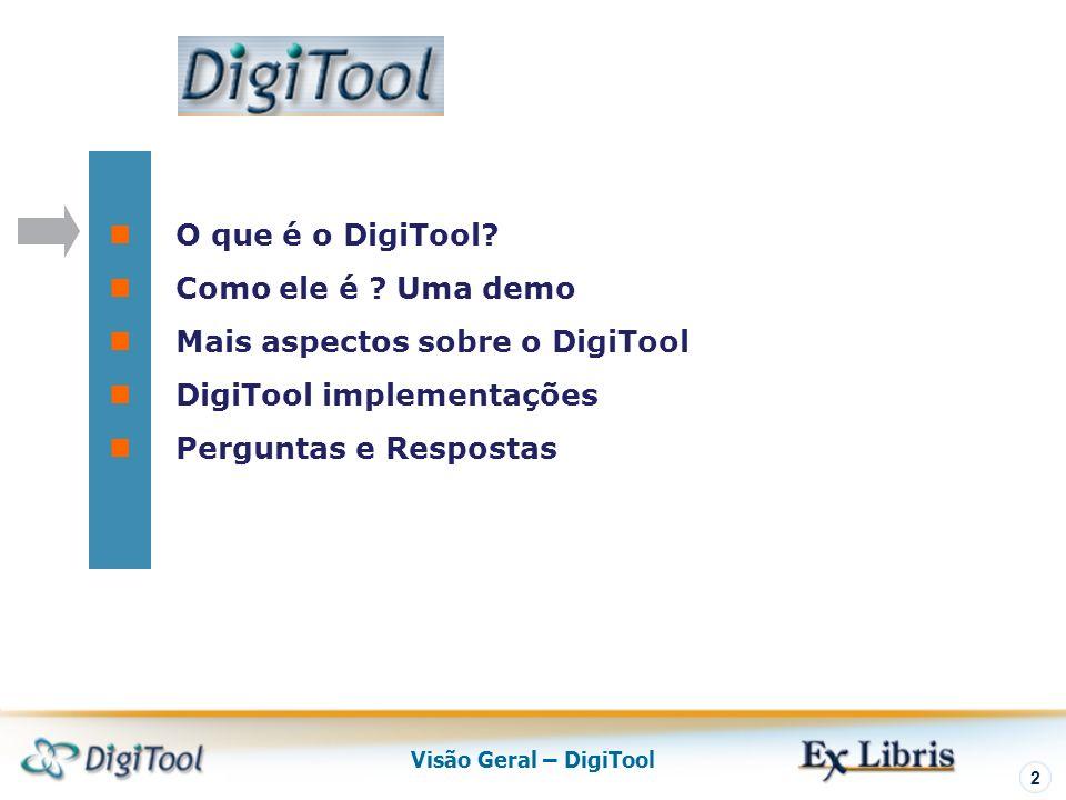 Visão Geral – DigiTool 2 O que é o DigiTool. Como ele é .
