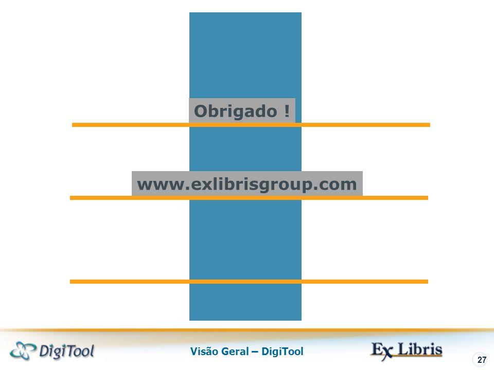 Visão Geral – DigiTool 27 www.exlibrisgroup.com Obrigado !