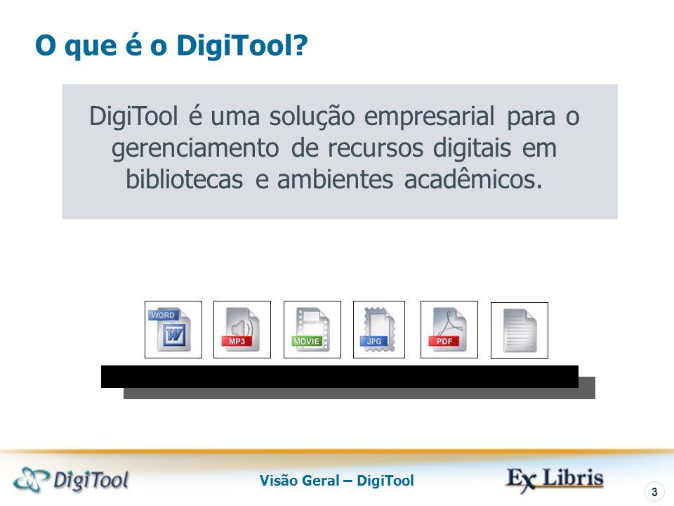 Visão Geral – DigiTool 3 DigiTool é uma solução empresarial para o gerenciamento de recursos digitais em bibliotecas e ambientes acadêmicos.