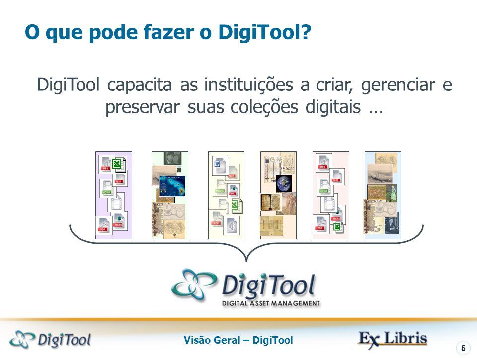 Visão Geral – DigiTool 5 DigiTool capacita as instituições a criar, gerenciar e preservar suas coleções digitais … O que pode fazer o DigiTool