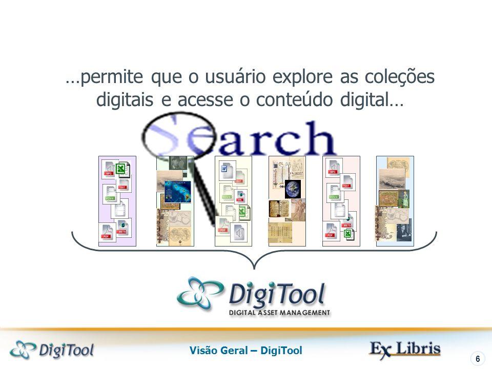 Visão Geral – DigiTool 6 …permite que o usuário explore as coleções digitais e acesse o conteúdo digital…