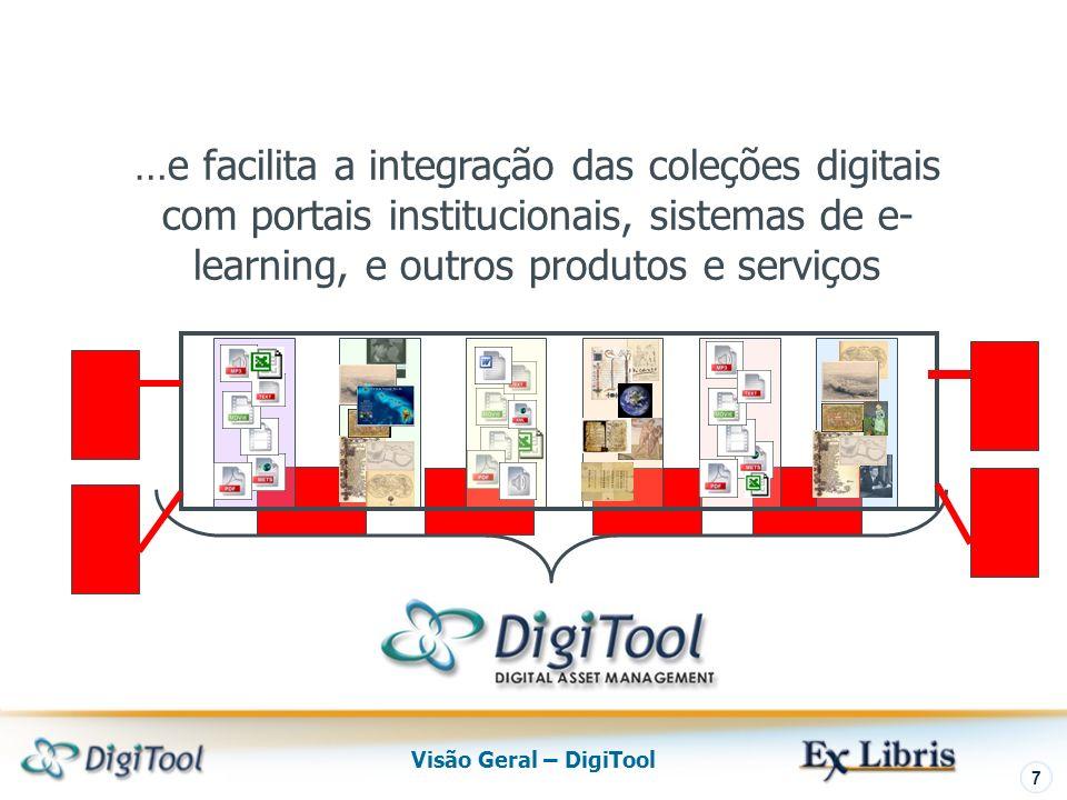 Visão Geral – DigiTool 7 …e facilita a integração das coleções digitais com portais institucionais, sistemas de e- learning, e outros produtos e serviços