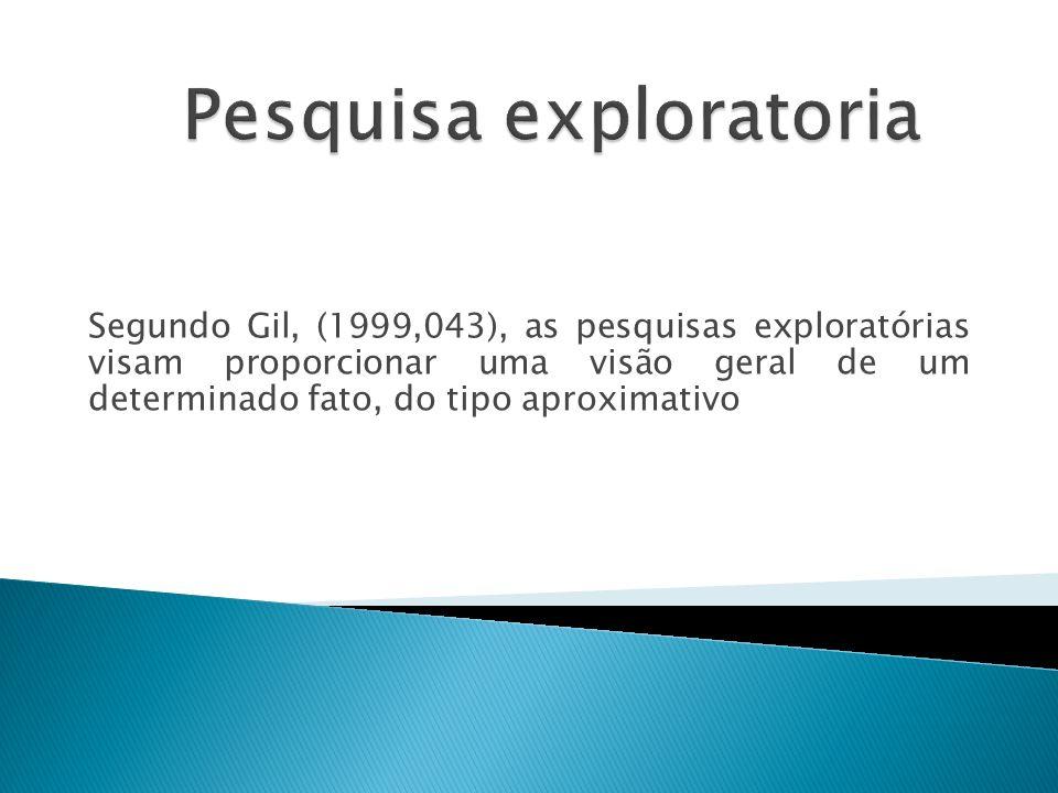 Segundo Gil, (1999,043), as pesquisas exploratórias visam proporcionar uma visão geral de um determinado fato, do tipo aproximativo
