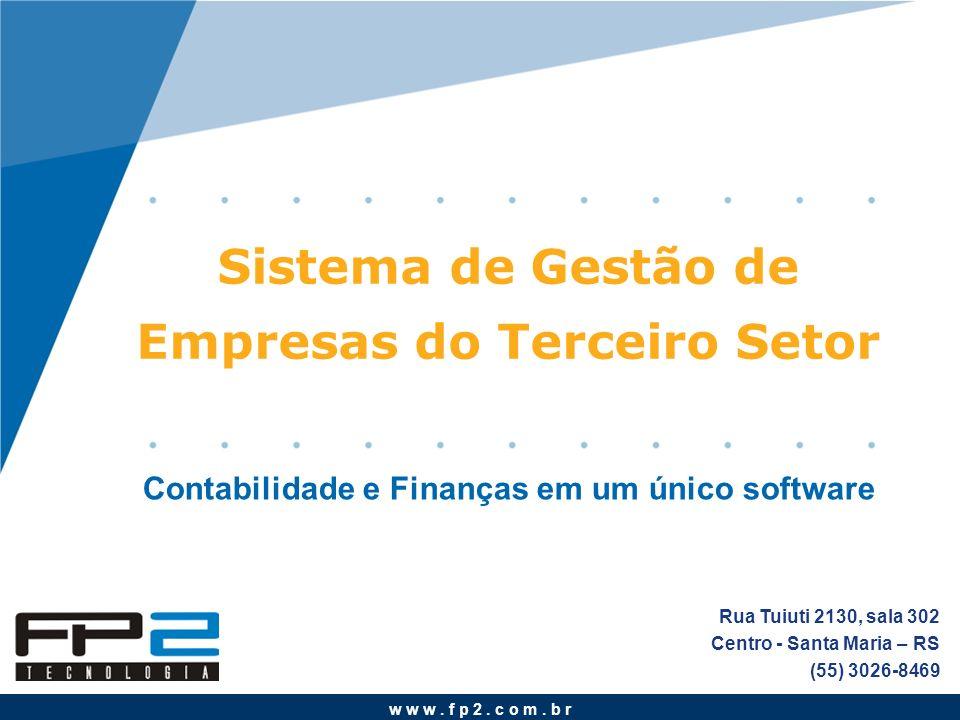 w w w. f p 2. c o m. b r Sistema de Gestão de Empresas do Terceiro Setor Rua Tuiuti 2130, sala 302 Centro - Santa Maria – RS (55) 3026-8469 Contabilid