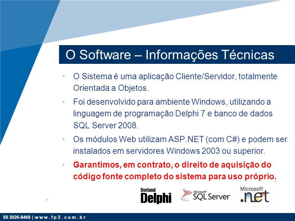 55 3026-8469 | w w w. f p 2. c o m. b r O Software – Informações Técnicas O Sistema é uma aplicação Cliente/Servidor, totalmente Orientada a Objetos.