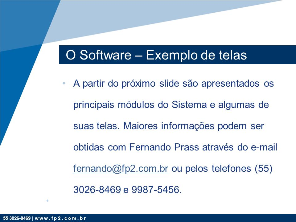 55 3026-8469 | w w w. f p 2. c o m. b r O Software – Exemplo de telas A partir do próximo slide são apresentados os principais módulos do Sistema e al