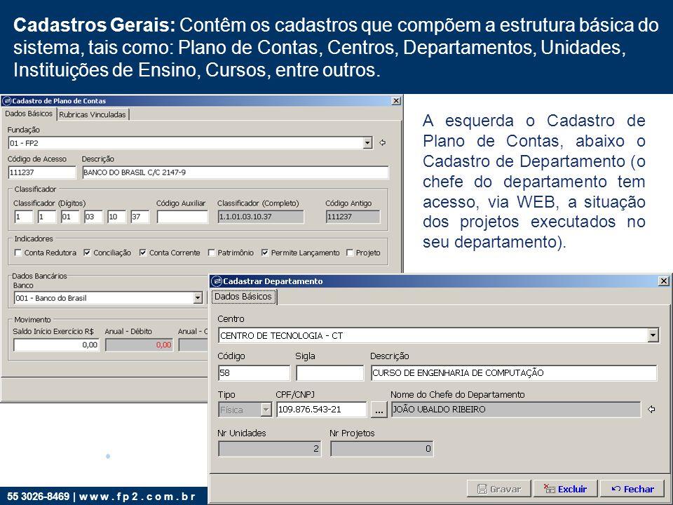 55 3026-8469 | w w w. f p 2. c o m. b r Cadastros Gerais: Contêm os cadastros que compõem a estrutura básica do sistema, tais como: Plano de Contas, C